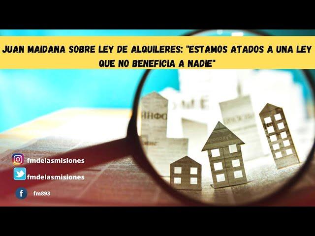 Ley de Alquileres : Hay que modificarla de raíz porque no beneficia a nadie, dijo Juan Maidana